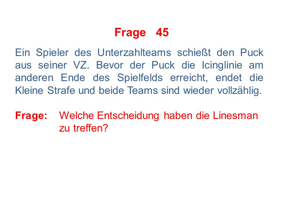 Frage 44 Folgende Situation: In demselben Spielunterbruch werden zwei Kleine Bankstrafen gegen Team A verhängt.
