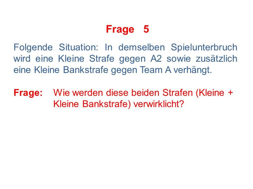 Frage 5 Folgende Situation: In demselben Spielunterbruch wird eine Kleine Strafe gegen A2 sowie zusätzlich eine Kleine Bankstrafe gegen Team A verhängt.