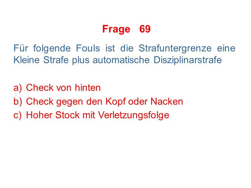 Frage 68 Für folgende Fouls sieht die Regel ausschließlich nur die Kleine Strafe vor: a)Haken b)Halten c)Halten des Stockes