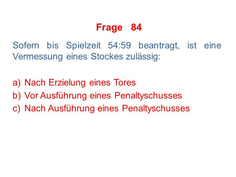 Frage 83 Für folgende Fouls sieht die Regel ausschließlich die Verhängung einer Matchstrafe vor: a)Spucken b)Slew-Footing c)Kopfstoß