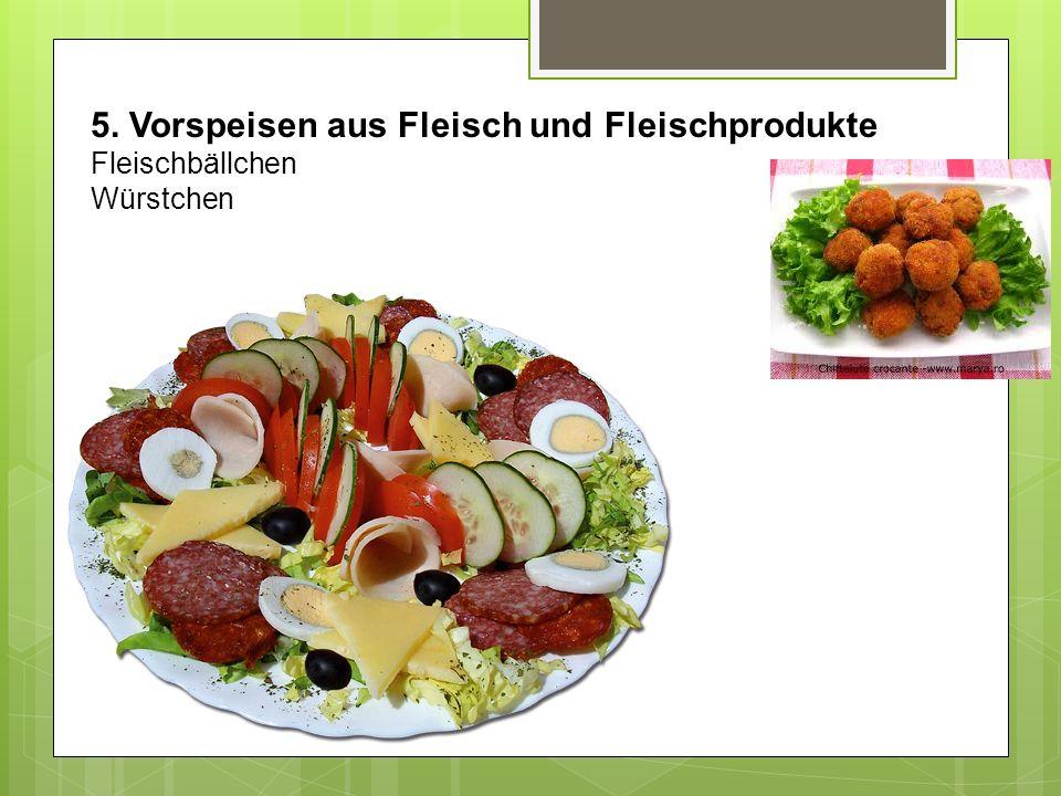 5. Vorspeisen aus Fleisch und Fleischprodukte Fleischbällchen Würstchen