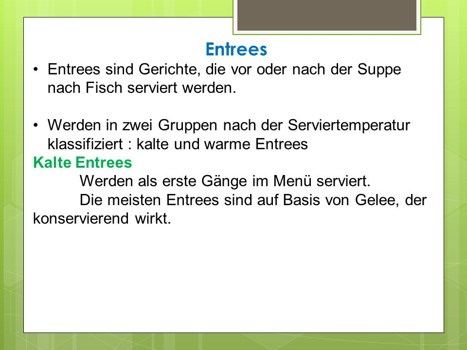 Entrees Entrees sind Gerichte, die vor oder nach der Suppe nach Fisch serviert werden. Werden in zwei Gruppen nach der Serviertemperatur klassifiziert