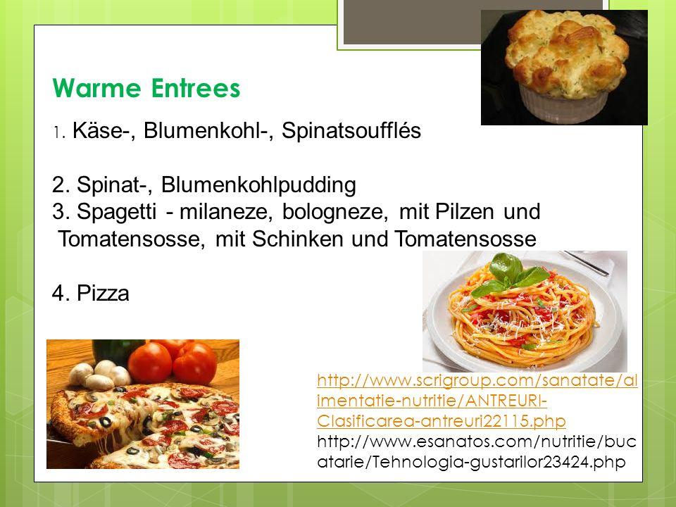 Warme Entrees 1. Käse-, Blumenkohl-, Spinatsoufflés 2. Spinat-, Blumenkohlpudding 3. Spagetti - milaneze, bologneze, mit Pilzen und Tomatensosse, mit