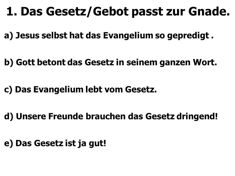 1. Das Gesetz/Gebot passt zur Gnade. a) Jesus selbst hat das Evangelium so gepredigt.