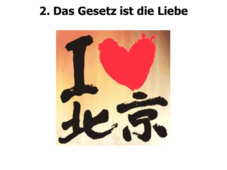 2. Das Gesetz ist die Liebe