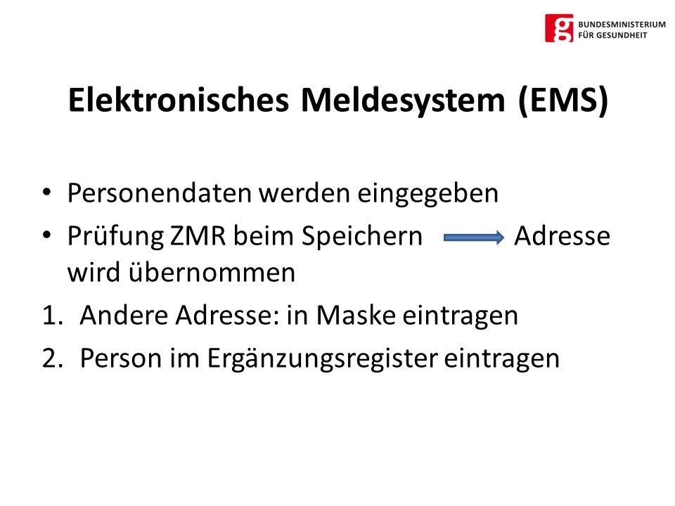 Elektronisches Meldesystem (EMS) Personendaten werden eingegeben Prüfung ZMR beim SpeichernAdresse wird übernommen 1.Andere Adresse: in Maske eintragen 2.Person im Ergänzungsregister eintragen