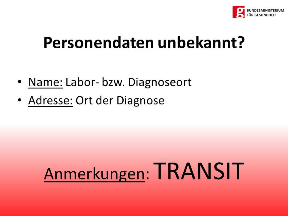 Anmerkungen: TRANSIT Personendaten unbekannt. Name: Labor- bzw.