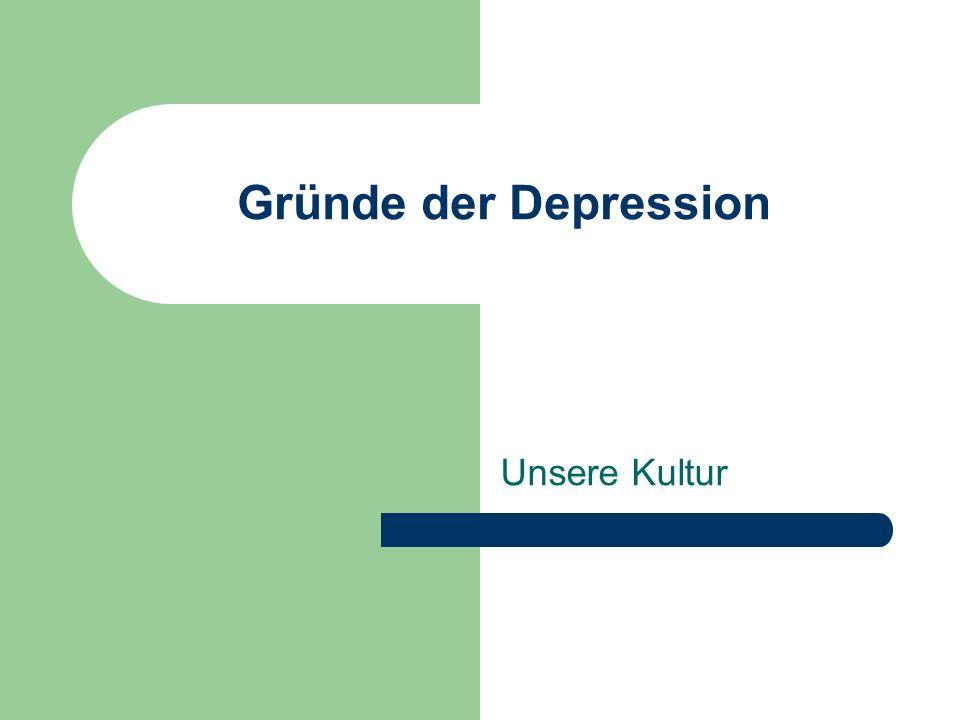 Gründe der Depression Unsere Kultur