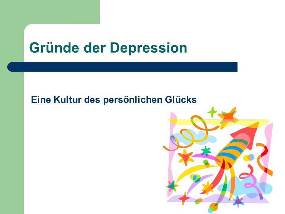 Gründe der Depression Eine Kultur des persönlichen Glücks