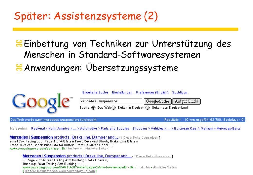 Später: Assistenzsysteme (2) zEinbettung von Techniken zur Unterstützung des Menschen in Standard-Softwaresystemen zAnwendungen: Übersetzungssysteme