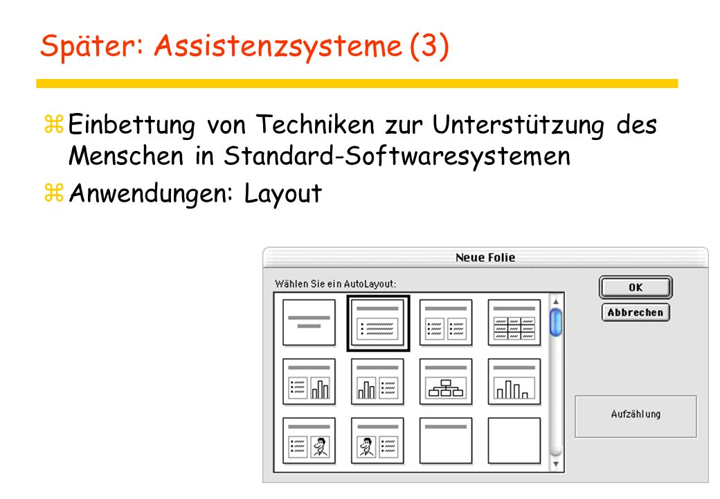 Später: Assistenzsysteme (3) zEinbettung von Techniken zur Unterstützung des Menschen in Standard-Softwaresystemen zAnwendungen: Layout