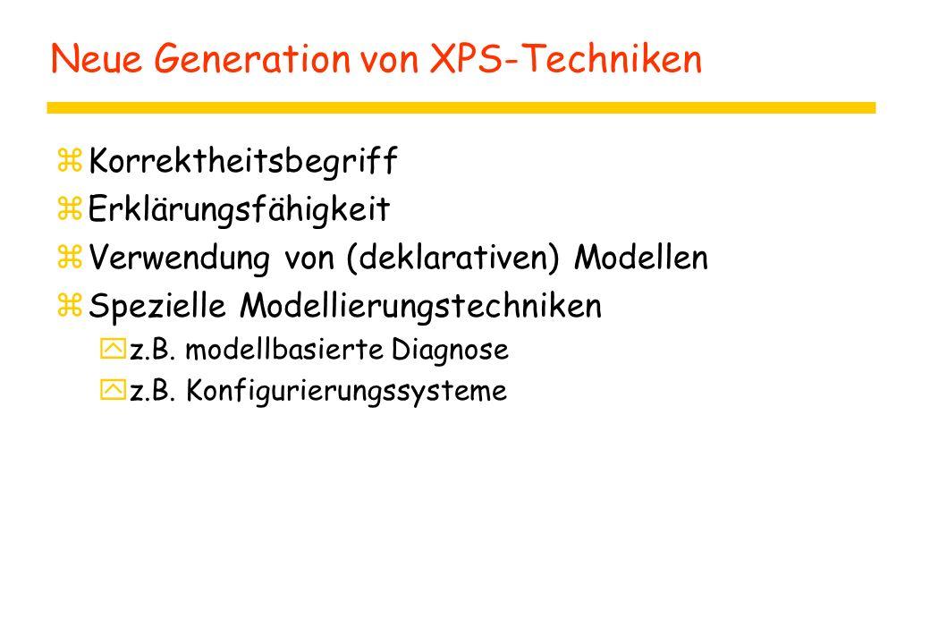 Neue Generation von XPS-Techniken zKorrektheitsbegriff zErklärungsfähigkeit zVerwendung von (deklarativen) Modellen zSpezielle Modellierungstechniken