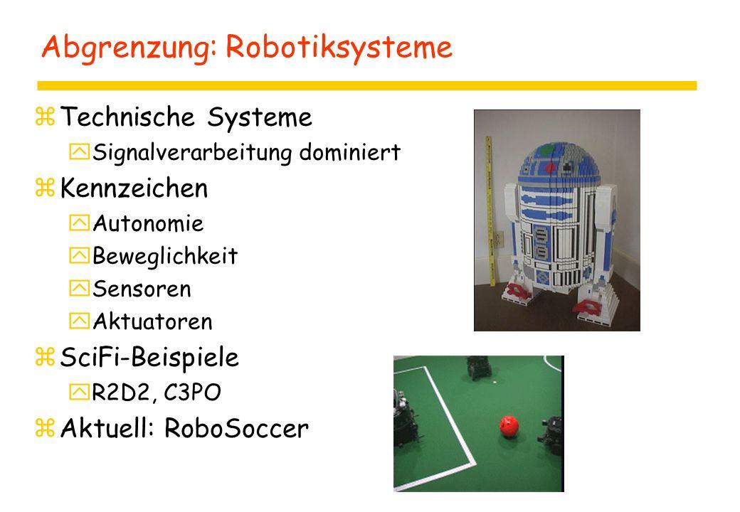 Abgrenzung: Robotiksysteme zTechnische Systeme ySignalverarbeitung dominiert zKennzeichen yAutonomie yBeweglichkeit ySensoren yAktuatoren zSciFi-Beisp