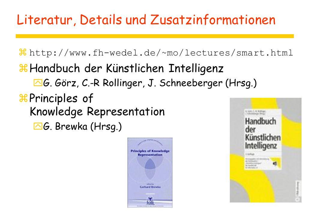 Literatur, Details und Zusatzinformationen zhttp://www.fh-wedel.de/~mo/lectures/smart.html zHandbuch der Künstlichen Intelligenz yG. Görz, C.-R Rollin