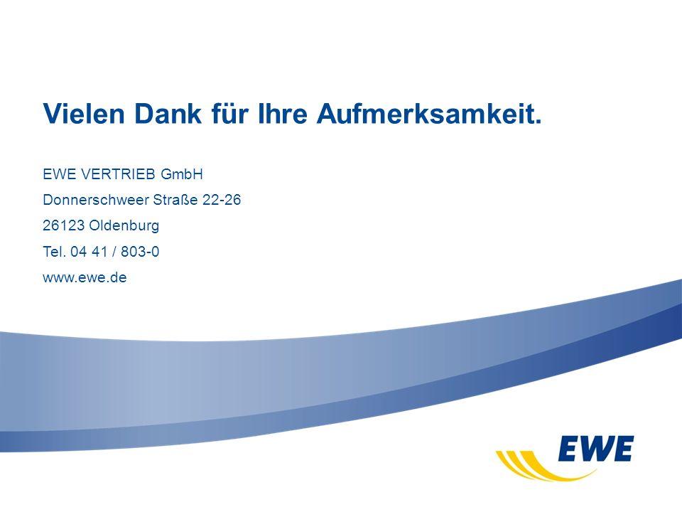 EWE VERTRIEB GmbH Donnerschweer Straße 22-26 26123 Oldenburg Tel. 04 41 / 803-0 www.ewe.de Vielen Dank für Ihre Aufmerksamkeit.