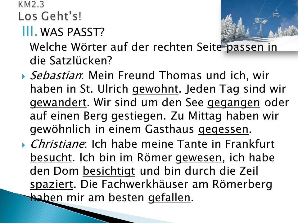 III. WAS PASST? Welche Wörter auf der rechten Seite passen in die Satzlücken?  Sebastian: Mein Freund Thomas und ich, wir haben in St. Ulrich gewohnt