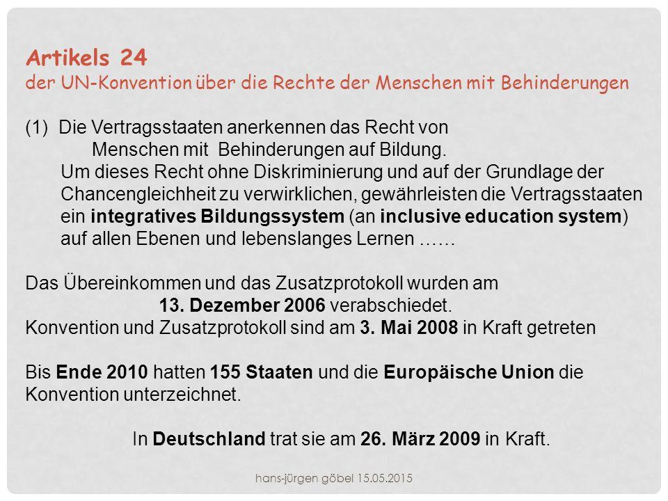 Artikels 24 der UN-Konvention über die Rechte der Menschen mit Behinderungen (1)Die Vertragsstaaten anerkennen das Recht von Menschen mit Behinderungen auf Bildung.