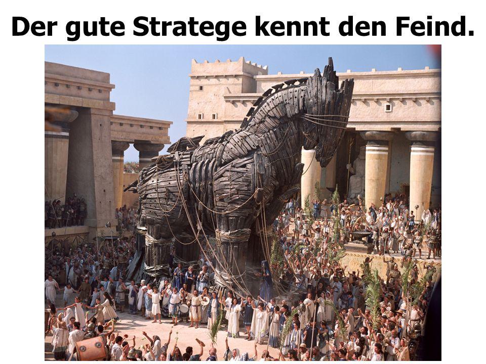 Der gute Stratege kennt den Feind.