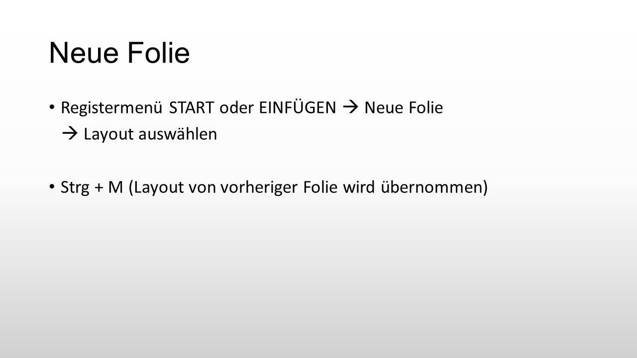 Neue Folie Registermenü START oder EINFÜGEN  Neue Folie  Layout auswählen Strg + M (Layout von vorheriger Folie wird übernommen)