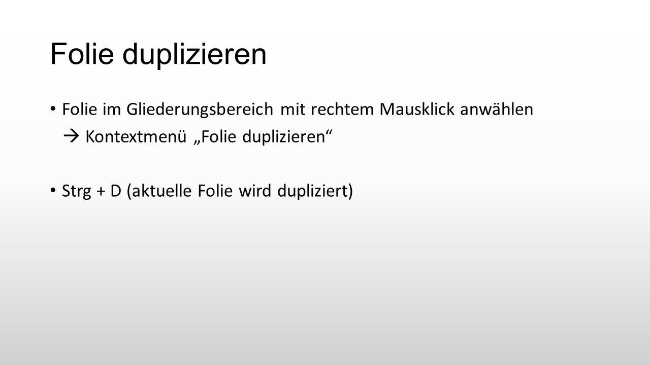 """Folie duplizieren Folie im Gliederungsbereich mit rechtem Mausklick anwählen  Kontextmenü """"Folie duplizieren Strg + D (aktuelle Folie wird dupliziert)"""