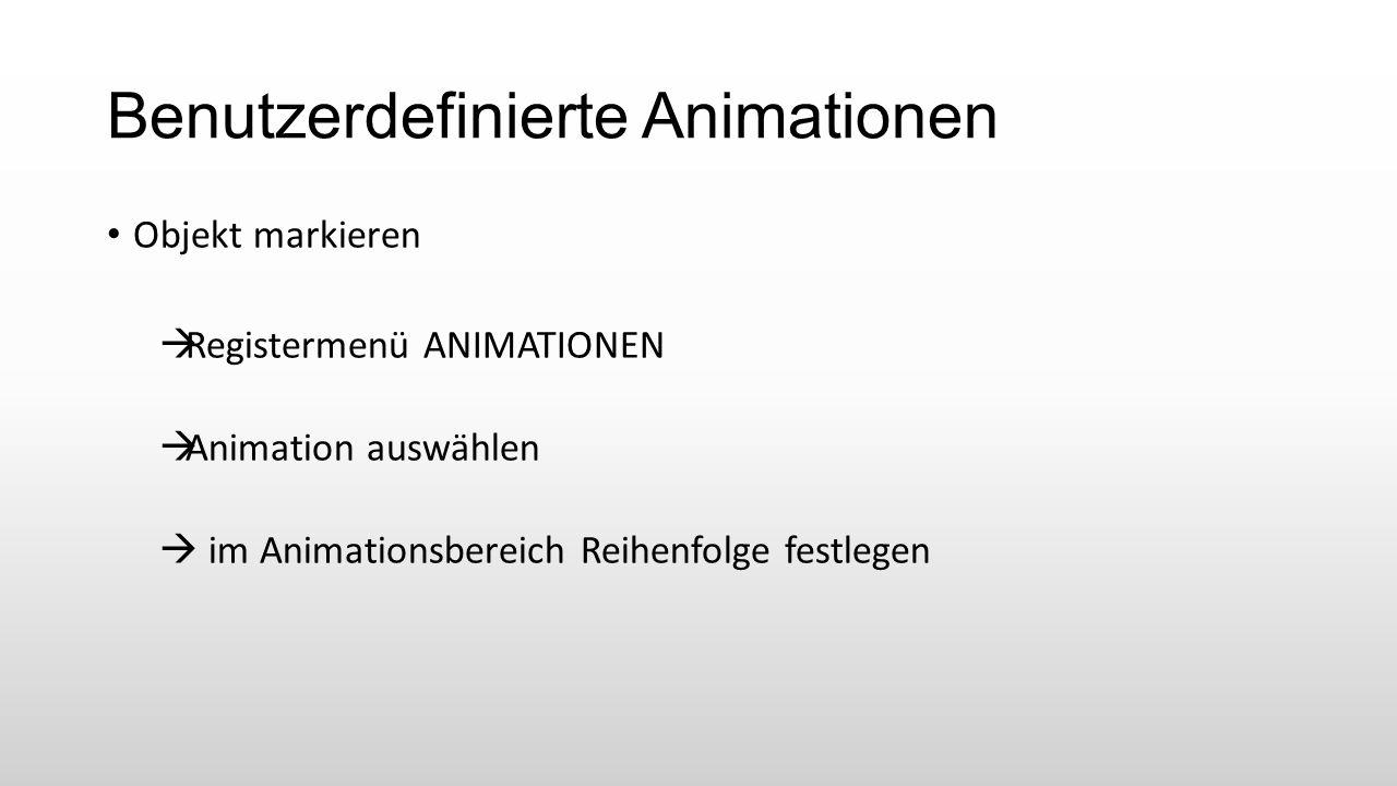 Benutzerdefinierte Animationen Objekt markieren  Registermenü ANIMATIONEN  Animation auswählen  im Animationsbereich Reihenfolge festlegen