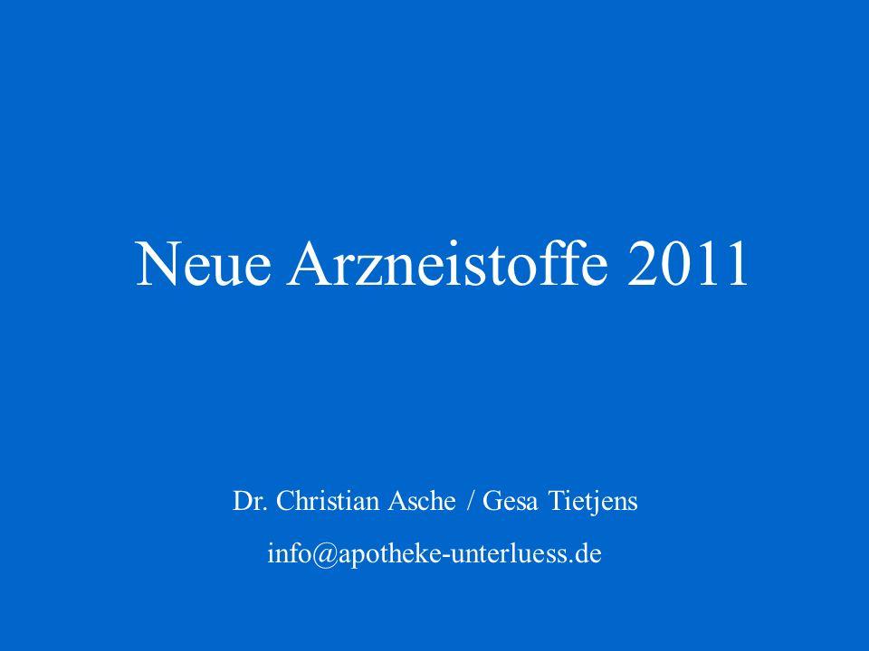 Neue Arzneistoffe 2011 Dr. Christian Asche / Gesa Tietjens info@apotheke-unterluess.de