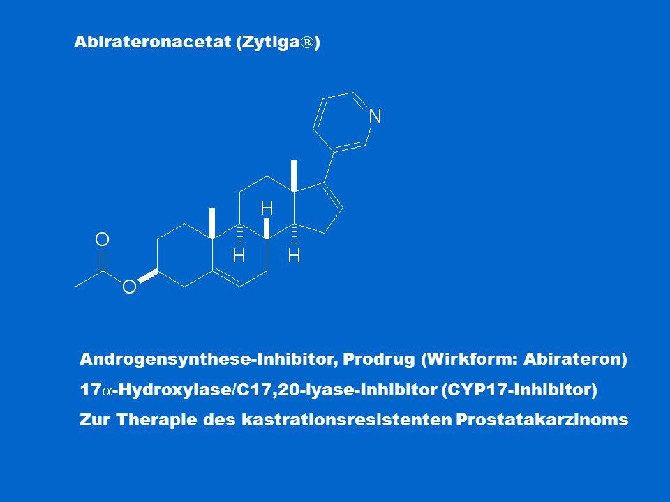 Abirateronacetat (Zytiga  ) Androgensynthese-Inhibitor, Prodrug (Wirkform: Abirateron) 17  -Hydroxylase/C17,20-lyase-Inhibitor (CYP17-Inhibitor) Zur Therapie des kastrationsresistenten Prostatakarzinoms
