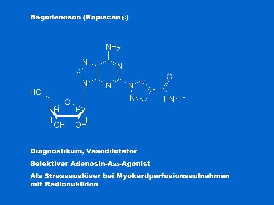 Regadenoson (Rapiscan  ) Diagnostikum, Vasodilatator Selektiver Adenosin-A 2a -Agonist Als Stressauslöser bei Myokardperfusionsaufnahmen mit Radionukliden