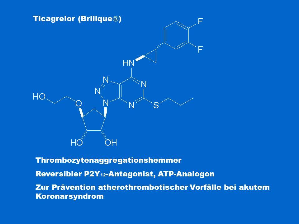 Ticagrelor (Brilique  ) Thrombozytenaggregationshemmer Reversibler P2Y 12 -Antagonist, ATP-Analogon Zur Prävention atherothrombotischer Vorfälle bei akutem Koronarsyndrom