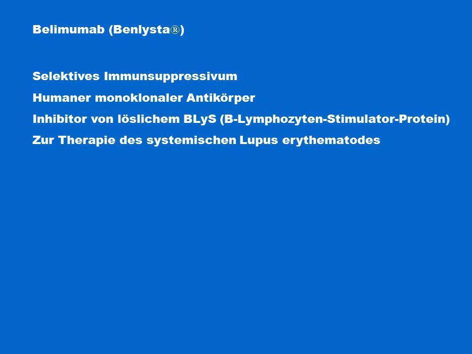 Belimumab (Benlysta  ) Selektives Immunsuppressivum Humaner monoklonaler Antikörper Inhibitor von löslichem BLyS (B-Lymphozyten-Stimulator-Protein) Zur Therapie des systemischen Lupus erythematodes