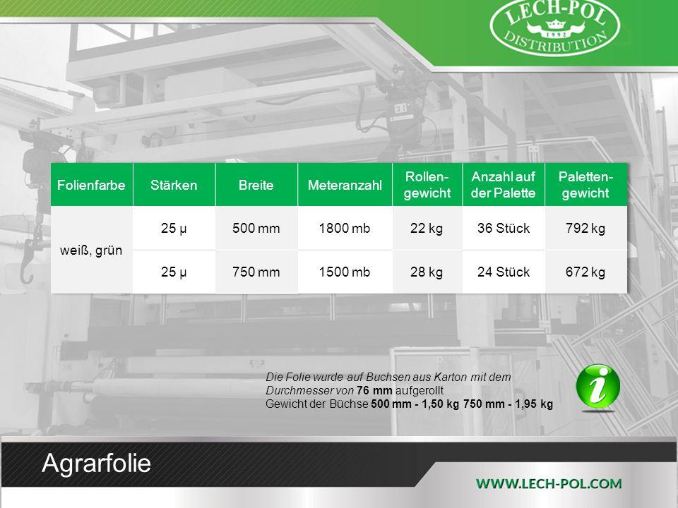 Agrarfolie Die Folie wurde auf Buchsen aus Karton mit dem Durchmesser von 76 mm aufgerollt Gewicht der Büchse 500 mm - 1,50 kg 750 mm - 1,95 kg