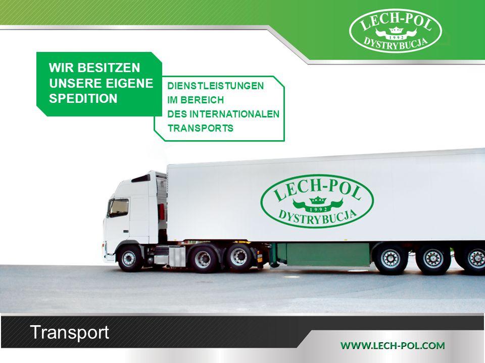 Transport WIR BESITZEN UNSERE EIGENE SPEDITION DIENSTLEISTUNGEN IM BEREICH DES INTERNATIONALEN TRANSPORTS