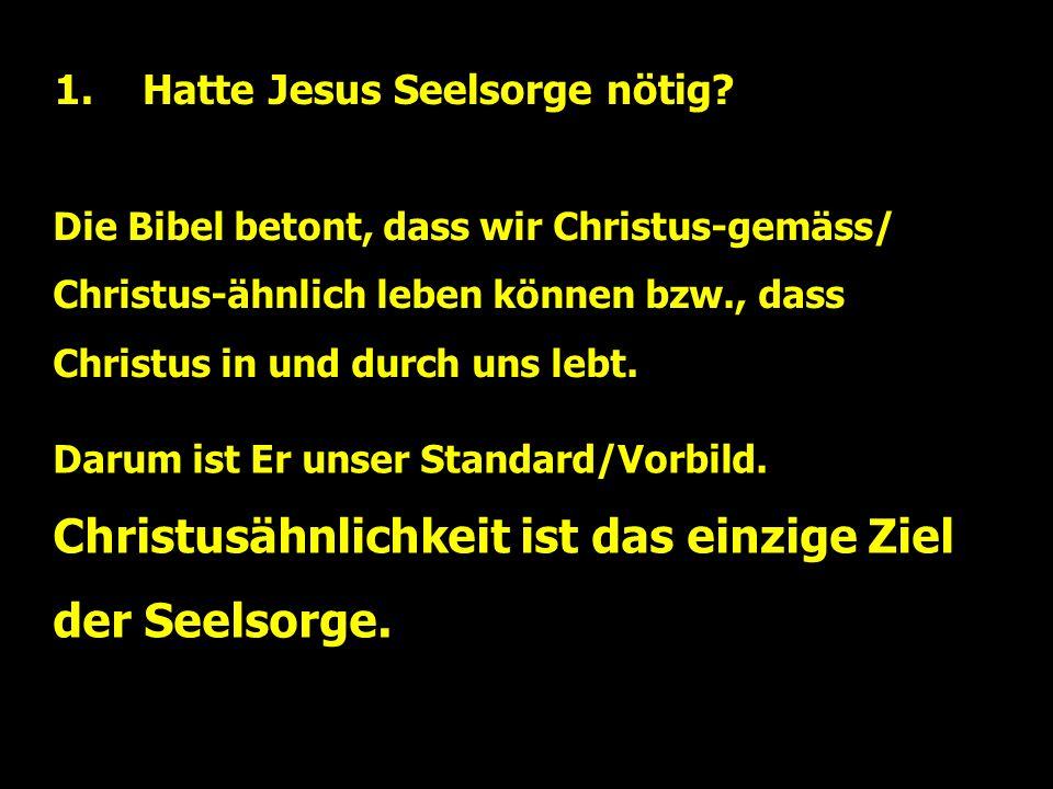 1.Hatte Jesus Seelsorge nötig.