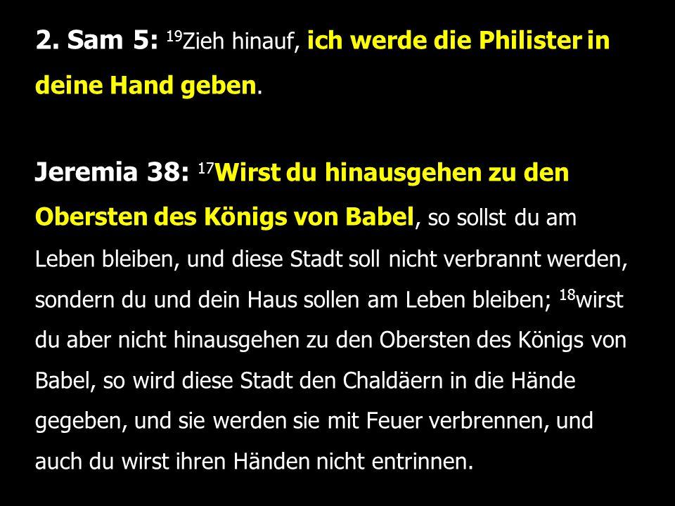 2. Sam 5: 19 Zieh hinauf, ich werde die Philister in deine Hand geben.