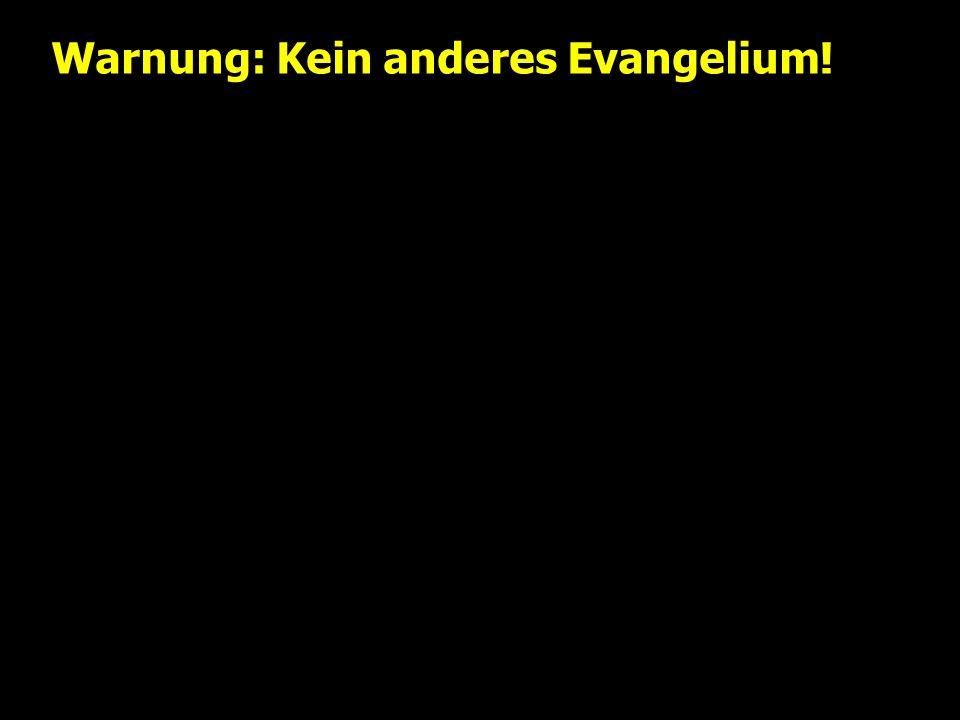 Warnung: Kein anderes Evangelium!