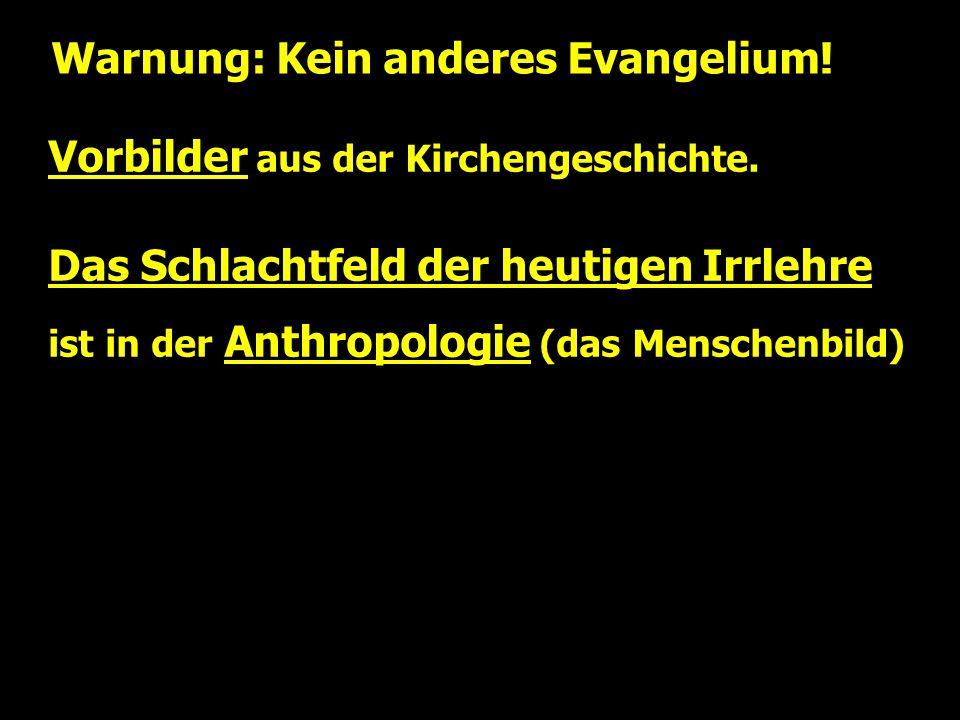 Warnung: Kein anderes Evangelium. Vorbilder aus der Kirchengeschichte.
