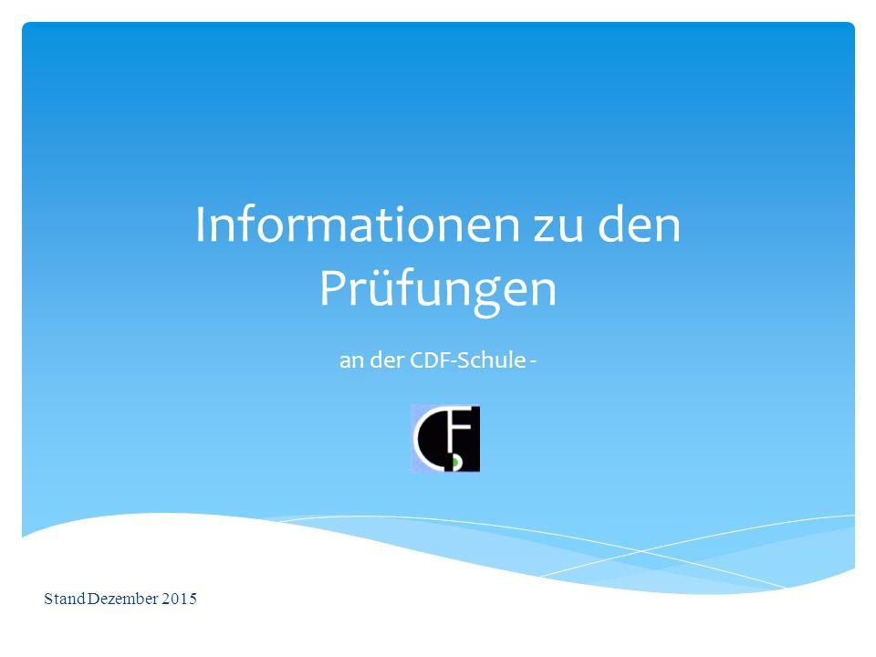 Informationen zu den Prüfungen an der CDF-Schule - Stand Dezember 2015