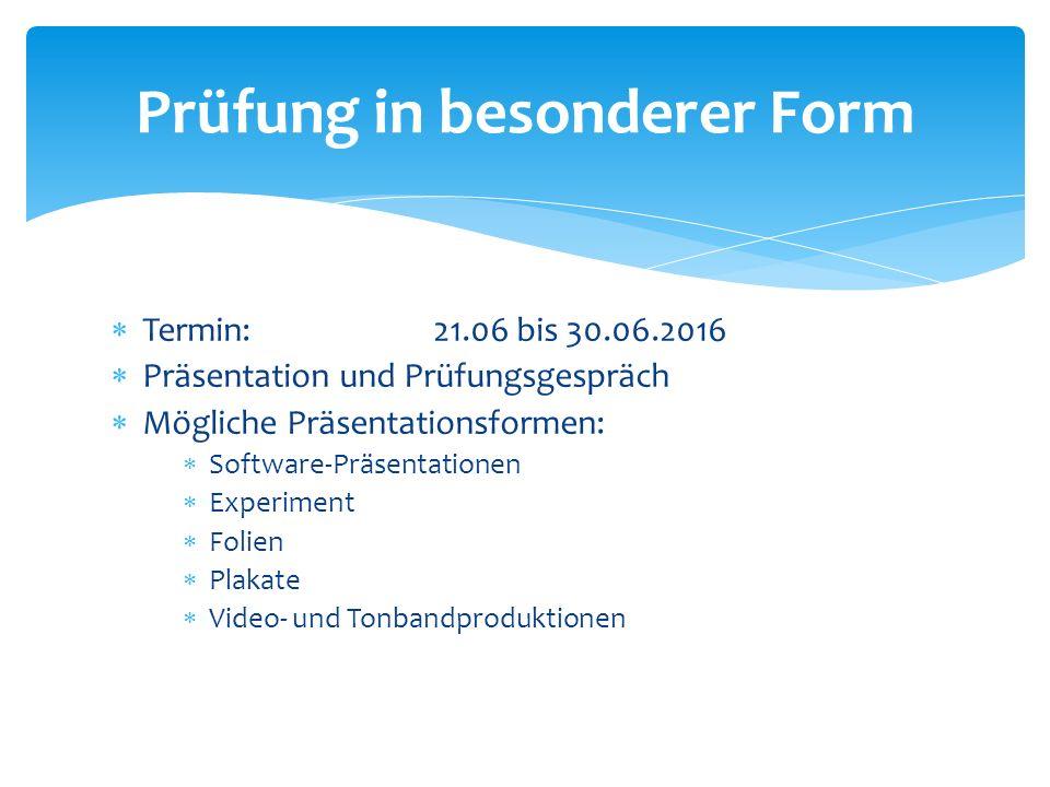  Termin: 21.06 bis 30.06.2016  Präsentation und Prüfungsgespräch  Mögliche Präsentationsformen:  Software-Präsentationen  Experiment  Folien  P