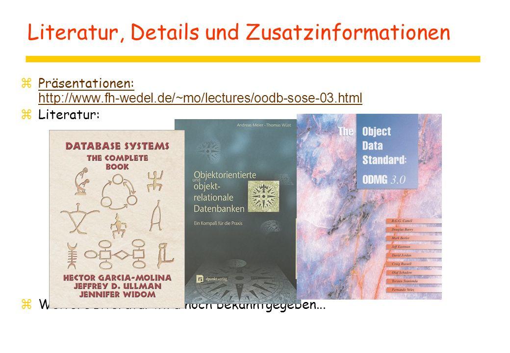 Literatur, Details und Zusatzinformationen  Präsentationen: http://www.fh-wedel.de/~mo/lectures/oodb-sose-03.html Präsentationen: http://www.fh-wedel