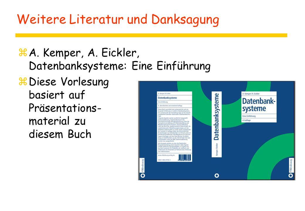 Weitere Literatur und Danksagung zA. Kemper, A. Eickler, Datenbanksysteme: Eine Einführung zDiese Vorlesung basiert auf Präsentations- material zu die
