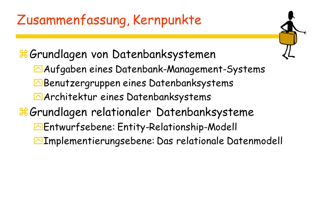Zusammenfassung, Kernpunkte zGrundlagen von Datenbanksystemen yAufgaben eines Datenbank-Management-Systems yBenutzergruppen eines Datenbanksystems yAr
