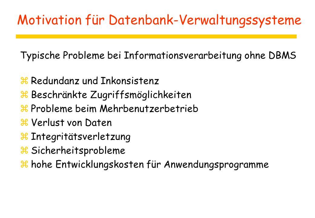 Motivation für Datenbank-Verwaltungssysteme Typische Probleme bei Informationsverarbeitung ohne DBMS zRedundanz und Inkonsistenz zBeschränkte Zugriffs