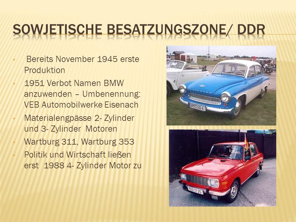 Bereits November 1945 erste Produktion 1951 Verbot Namen BMW anzuwenden – Umbenennung: VEB Automobilwerke Eisenach Materialengpässe 2- Zylinder und 3-