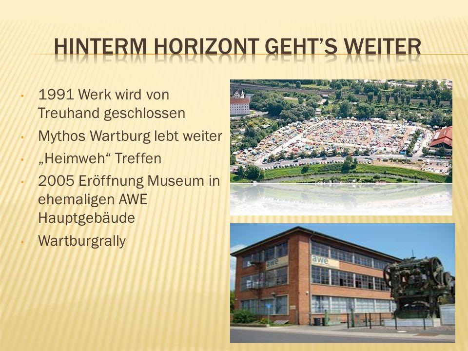 """1991 Werk wird von Treuhand geschlossen Mythos Wartburg lebt weiter """"Heimweh"""" Treffen 2005 Eröffnung Museum in ehemaligen AWE Hauptgebäude Wartburgral"""