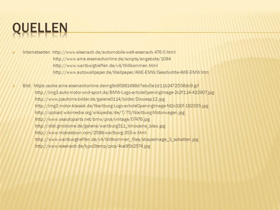  Internetseiten: http://www.eisenach.de/automobile-welt-eisenach.476.0.html http://www.ame.eisenachonline.de/scripts/angebote/1094 http://www.wartbur