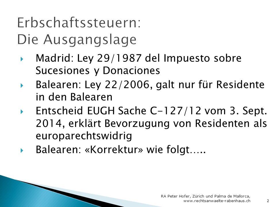  Madrid: Ley 29/1987 del Impuesto sobre Sucesiones y Donaciones  Balearen: Ley 22/2006, galt nur für Residente in den Balearen  Entscheid EUGH Sache C-127/12 vom 3.