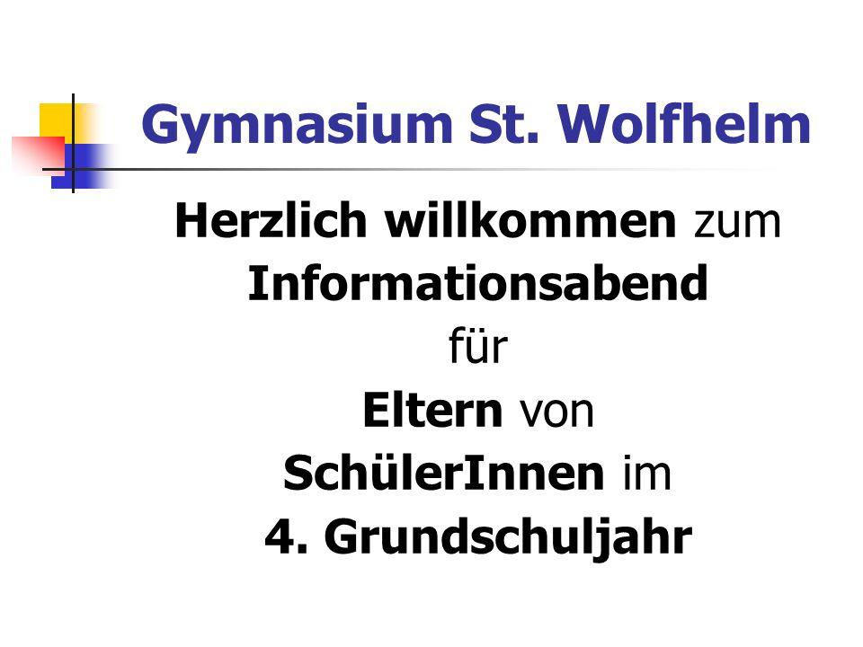 Gymnasium St. Wolfhelm Herzlich willkommen zum Informationsabend für Eltern von SchülerInnen im 4.
