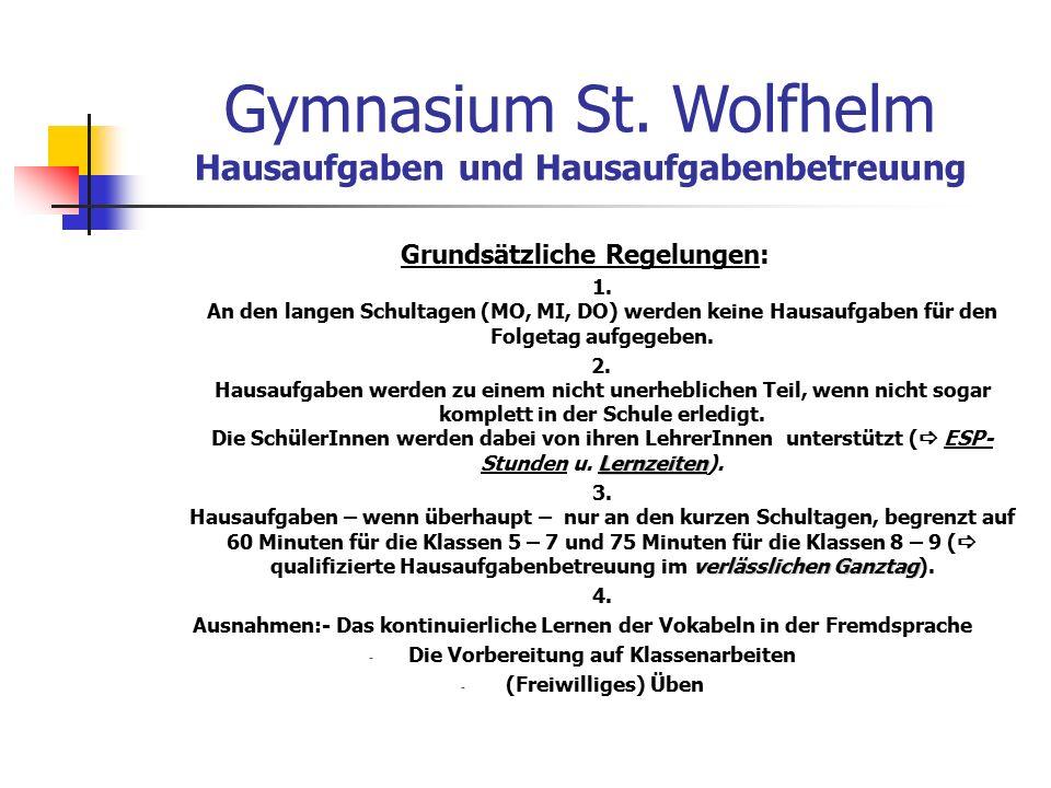 Gymnasium St. Wolfhelm Hausaufgaben und Hausaufgabenbetreuung Grundsätzliche Regelungen: 1.