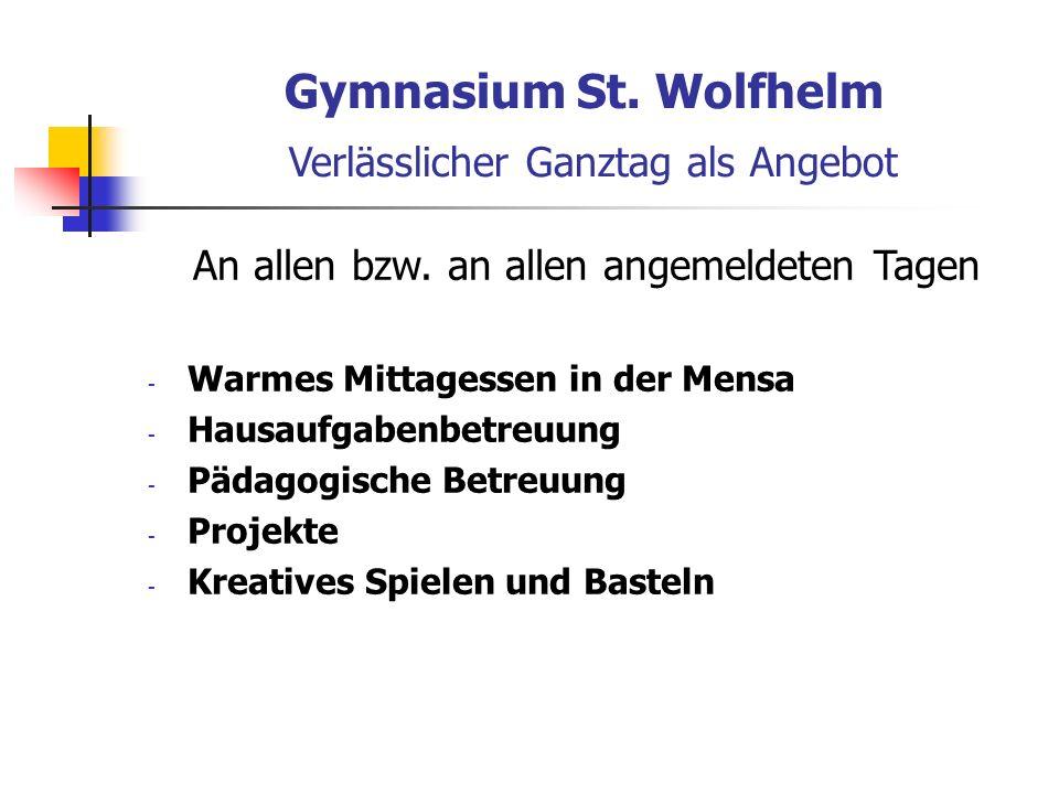 Gymnasium St. Wolfhelm Verlässlicher Ganztag als Angebot An allen bzw.