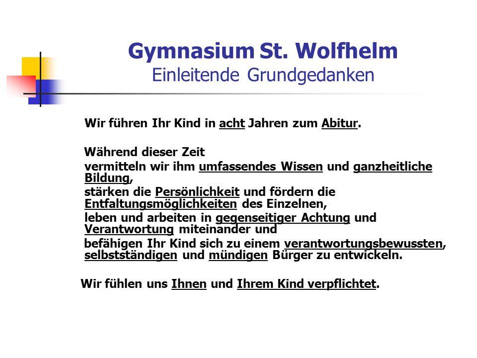 Gymnasium St. Wolfhelm Einleitende Grundgedanken Wir führen Ihr Kind in acht Jahren zum Abitur.